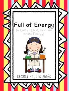 Full of Energy {Science Unit on Sound, Light and Heat Energy} $