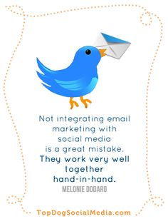 Not integrating email marketing with social media is a great mistake. They work very well together hand in hand. ~Melonie Dodaro TopDogSocialMedia.com