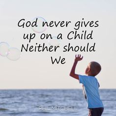 God never gives up on a Child, Neither should we