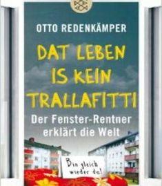 »Dat Leben Is Kein Trallafitti«: Der Fenster-Rentner Erklärt Die Welt PDF