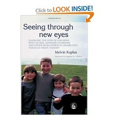 Seeing Through New Eyes: Changing the Lives of Children with Autism, Asperger Syndrome and other Developmental Disabilities through Vision Therapy Disability Awareness, Autism Awareness, Developmental Disabilities, Multiple Disabilities, Vision Therapy, Sensory Issues, Sensory Processing Disorder, Therapy Activities, Therapy Ideas