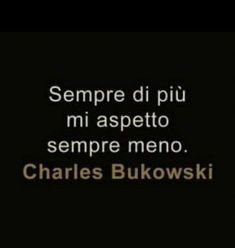 Charles Bukowski, My Life, Words, Messages, Fotografia, Handsome Quotes, Horse