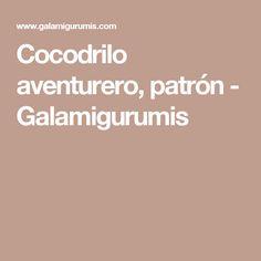 Cocodrilo aventurero, patrón - Galamigurumis