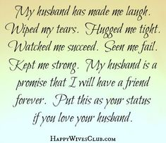 Text: My husband has made me laugh. Wiped my tears. Hugged me tight. Watched me succeed. Seen me fail. Kept me strong. My husband is a promise that I