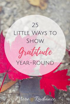 25 Little Ways to Show Gratitude Year-Round. Want to become a gracious and grateful woman? This post shares 25 little ways to be grateful all year long - simple things to show others you are thankful.