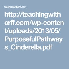 http://teachingwithorff.com/wp-content/uploads/2013/05/PurposefulPathways_Cinderella.pdf