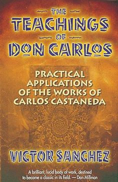 Buy The Teachings of Don Carlos by Victor Sanchez at Mighty Ape NZ. Millions of readers of Carlos Castaneda books have long enjoyed the fantastic teachings of don Juan Matus, the Yaqui shaman from northern Mexico. It Field, Don Carlos, Carlos Castaneda, Don Juan, Human Development, Spiritual Path, Finance, It Works, Self