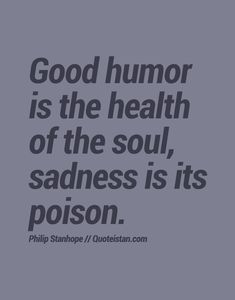 Good humor is the health of the soul #sadness is its poison. http://www.quoteistan.com/2015/11/good-humor-is-health-of-soul-sadness-is.html