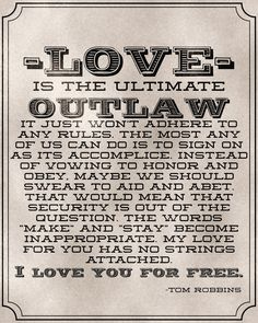 """Tom Robbins """"Love is the ultimate outlaw...""""  A lovely quote for weddings"""