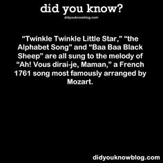"""""""Twinkle Twinkle Little Star,"""" """"the Alphabet Song"""" and """"Baa Baa Black Sheep"""" are all sung to the melody of """"Ah! Vous dirai-je, Maman,"""" a French 1761 song most famously arranged by Mozart. Source"""