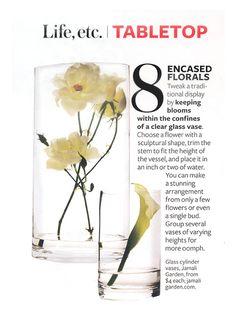 ENCASED FLORALS: Tweak a traditional display by keeping blooms within the confines of a clear glass vase. Choose a flower with a sculptural shape, trim the stem to fit the height of the vessel, and place it in an inch or two of water. You can make a stunning arrangement from only a few flowers or even a single bud. Group several vases of varying heights for more oomph.