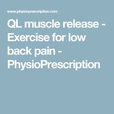 QL muscle release - Exercise for low back pain - PhysioPrescription
