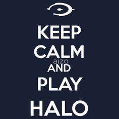 """Keep calm and play Halo"" T-Shirts & Hoodies by aizo Halo Quotes, Halo Mega Bloks, Wake Me, Frame It, I Need You, Revenge, Cool Shirts, Keep Calm"