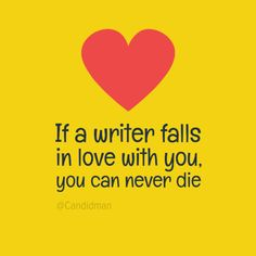 """""""If a writer falls in love with you, you can never die"""". #Quotes by @candidman #282328"""