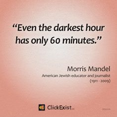 Even the darkest hour has only 60 minutes – Morris Mandel #Quote
