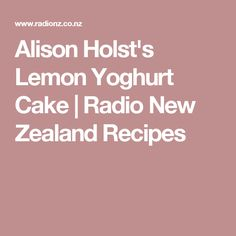 Alison Holst's Lemon Yoghurt Cake | Radio New Zealand Recipes