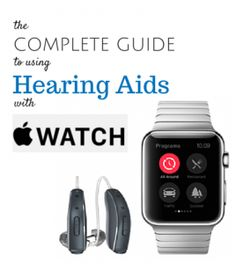 The Complete Guide to Using Hearing Aids with Apple Watch.  Repinned by Tinnitus Hub http://pinterest.com/tinnitushub