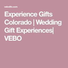 Experience Gifts Colorado | Wedding Gift Experiences| VEBO