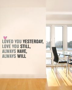 "Love You Always Quote Lettering Decal Vinyl Wall by SimpleShapes -so cute :) wish ""yesterday"" was ""then,"" though. It makes more sense and doesn't interrupt the flow -_-"