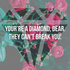 """You're A """"Diamond Dear."""" They Can't Break You;)❤️"""