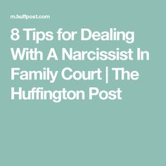 8 Tips for Dealing With A Narcissist In Family Court | The Huffington Post