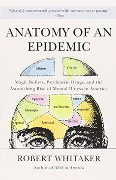 This is on my shelf waiting to be read... // Anatomy of an Epidemic: Magic Bullets, Psychiatric Drugs, and the Astonishing Rise of Mental Illness in America by Robert Whitaker (affiliate link)