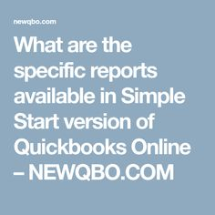 What are the specific reports available in Simple Start version of Quickbooks Online – NEWQBO. Trial Balance, Balance Sheet, General Ledger, Tax Payment, Accounts Payable, Quickbooks Online, Accounting Services, Retirement Planning, Simple