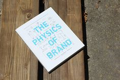 The Physics of Brand By Aaron Keller, Renée Marino, and Dan Wallace Published by How Books 192 Pages