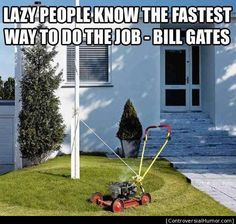 Lazy People - http://controversialhumor.com/lazy-people/  #BillGates, #Lazy, #LazyPeople, #Quote