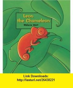 Leon the Chameleon (9781553375272) Melanie Watt , ISBN-10: 1553375270  , ISBN-13: 978-1553375272 ,  , tutorials , pdf , ebook , torrent , downloads , rapidshare , filesonic , hotfile , megaupload , fileserve
