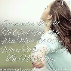 """""""Surrender It All To God For He Will Make A Way Where There Seems To Be No Way.""""  - The Love Revolution Hawaii   #TLRH"""
