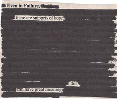 Newspaper Blackout — poetry through the omission of previously printed text. http://newspaperblackout.com/  BOOK http://www.amazon.com/gp/product/B006OHTVMG/ref=as_li_tf_tl?ie=UTF8&tag=liberalsprink-20&linkCode=as2&camp=1789&creative=9325&creativeASIN=B006OHTVMG The user-generated blog is the brainchild of artist and writer Austin Kleon  http://www.austinkleon.com/
