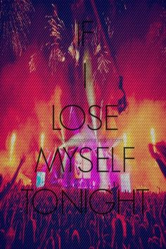 If I lose myself tonight it'll be by your side. If I lose myself tonight. One Republic (I don't personally like one republic too much, but I do enjoy their lyrics. I'm just not that into pop music)
