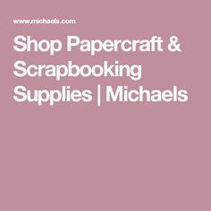 Shop Papercraft & Scrapbooking Supplies | Michaels