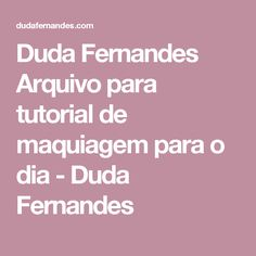 Duda Fernandes Arquivo para tutorial de maquiagem para o dia - Duda Fernandes