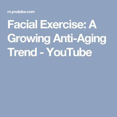 Facial Exercise: A Growing Anti-Aging Trend - YouTube