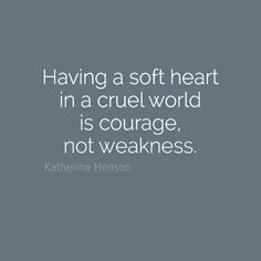 & a soft heart in a cruel world is courage, not weakness.& by Katherine Henson Live Life Love, Encouragement, Soft Heart, Discipline, How I Feel, Motivation, Amazing Quotes, Positive Thoughts, Happy Quotes