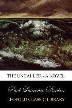 The Uncalled - A Novel by Paul Laurence Dunbar