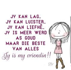 Jy is meer werd as goud maar die beste van alles Jy is my vriendin! Friend Friendship, Friendship Quotes, Wisdom Quotes, Life Quotes, Qoutes, Afrikaanse Quotes, Good Morning Inspirational Quotes, Day Wishes, Friends Forever