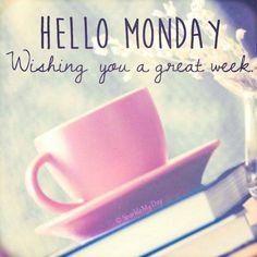 Hello Monday. Wishing you a great week
