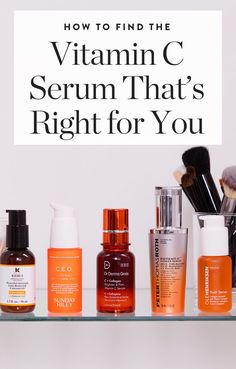 How to Find the Vitamin C Serum That's Right for You.