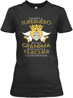 I'm Not A Superhero But I'm A Grandma Who Is Also A Teacher Close Enough Black T-Shirt Front