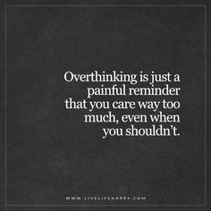 Success Quotes: QUOTATION - Image : As the quote says - Description Live Life Happy: Overthinking is just a painful reminder that you care way too much, This Is Us Quotes, Sad Quotes, Great Quotes, Words Quotes, Wise Words, Quotes To Live By, Motivational Quotes, Inspirational Quotes, Sayings