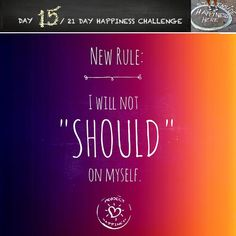 """Happiness Challenge: Day 15  Can you remember who you were before the wold told you who you should be?  The """"WHAT IFS"""" and the """"SHOULD HAVES"""" will eat your brain. Let them... http://www.projecthappiness.org/happiness-challenge-day-15/  ##FridayFreedom ##HappinessHabits ##letgo #21DayChallenge #authentichappiness #InnerCritic #Liberation #shoulds"""