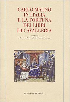 Libreria Medievale: Carlo Magno in Italia e la fortuna dei libri di cavalleria