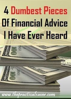 """This """" 4 Dumbest Pieces of Financial Advice """" post explains the pieces of advice that the author/blogger thinks as bad ones when they really are not."""