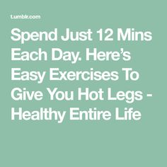 Spend Just 12 Mins Each Day. Here's Easy Exercises To Give You Hot Legs - Healthy Entire Life