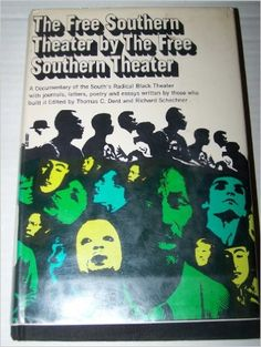 The Free Southern Theater by The Free Southern Theater :A Documentary of the South's Radical Black Theater with Journals. Letters, Poetry, and Essays and a Play Written By Those Who Built It: Thomas Dent, Richard Schechner: Amazon.com: Books