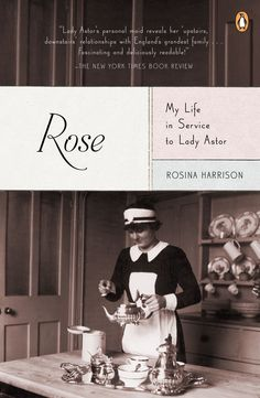 """ROSE: MY LIFE IN SERVICE TO LADY ASTOR by Rosina Harrison --  """"Lady Astor's personal maid reveals her 'upstairs, downstairs' relationships with England's grandest family...Fascinating and deliciously readable!""""  -The New York Times Book Review"""