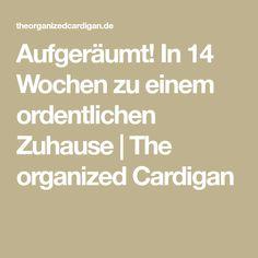 Aufgeräumt! In 14 Wochen zu einem ordentlichen Zuhause | The organized Cardigan